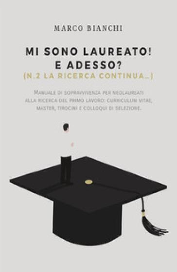 Mi sono laureato! E adesso? (N.2. la ricerca continua...) - Marco Bianchi | Rochesterscifianimecon.com