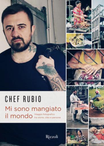 Mi sono mangiato il mondo - Chef Rubio |