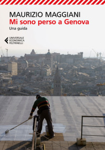 Mi sono perso a Genova. Una guida. Ediz. illustrata - Maurizio Maggiani |