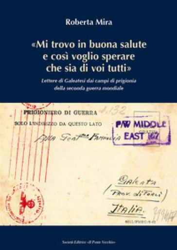 «Mi trovo in buona salute e così voglio sperare che sia di tutti voi». Lettere di Galeatesi dai campi di prigionia della seconda guerra mondiale - Roberta Mira | Kritjur.org