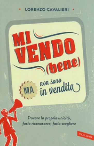 Mi vendo (bene) ma non sono in vendita - Lorenzo Cavalieri | Ericsfund.org