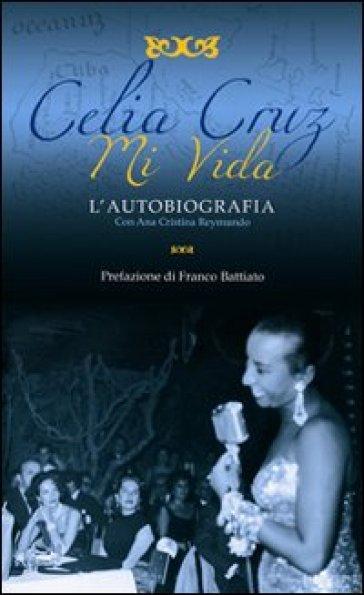 Mi vida. L'autobiografia - Celia Cruz | Rochesterscifianimecon.com