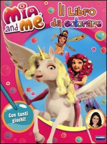 Mia and me. Il libro da colorare