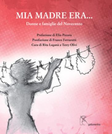 Mia madre era.... Donne e famiglie del Novecento - T. Olivi | Ericsfund.org