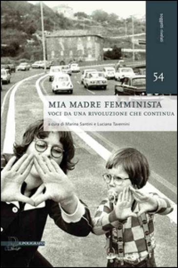 Mia madre femminista. Voci da una rivoluzione che continua - Santini Marina   Rochesterscifianimecon.com