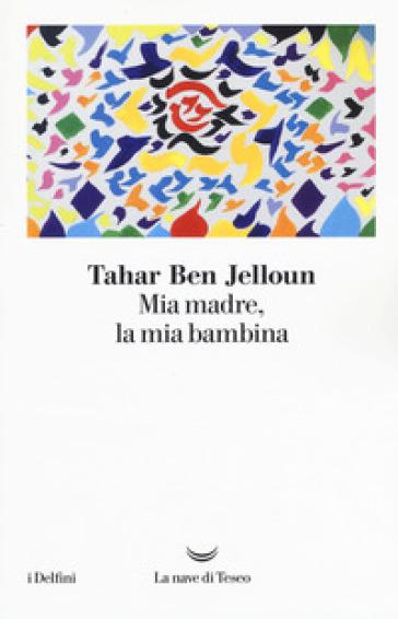 Mia madre, la mia bambina - Tahar Ben Jelloun  
