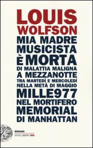 Mia madre, musicista, è morta di malattia maligna a mezzanotte, tra martedì e mercoledì... - Louis Wolfson |