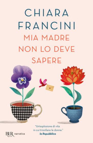 Mia madre non lo deve sapere - Chiara Francini pdf epub