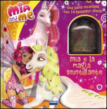 Mia e la magia scintillante. Mia and me. Con gadget