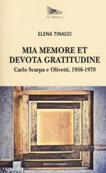 Mia memore et devota gratitudine. Carlo Scarpa e Olivetti, 1956-1978 - Elena Tinacci |