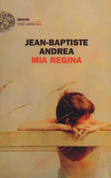 Mia regina - Jean-Baptiste Andrea |