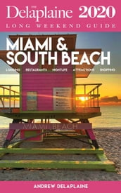 Miami & South Beach - The Delaplaine 2020 Long Weekend Guide