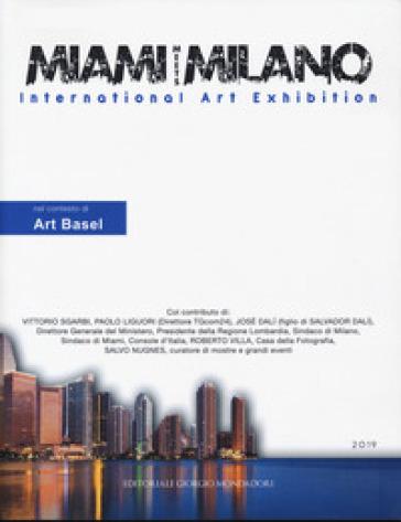 Miami meets Milano. International art exhibition. Catalogo della mostra (Miami, 1-6 dicembre 2018) Ediz. italiana e inglese