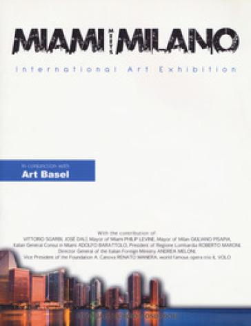 Miami meets Milano. International art exhibition. Catalogo della mostra (Miami Beach, 1-6 dicembre 2017). Ediz. italiana e inglese - A. Poerio Riverso |