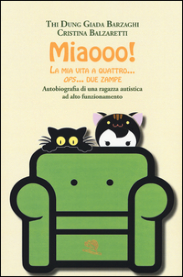 Miaooo! La mia vita a quattro... ops... due zampe. Autobiografia di una ragazza autistica ad alto funzionamento - Giada T. D. Barzaghi |