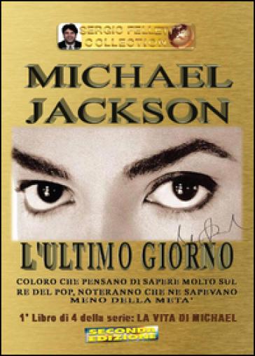 Michael Jackson. 1: L' ultimo giorno - Sergio Felleti pdf epub