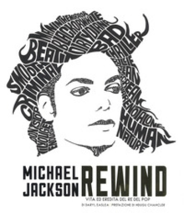 Michael Jackson rewind. Vita ed eredità del re del pop. Ediz. illustrata - Daryl Easlea |