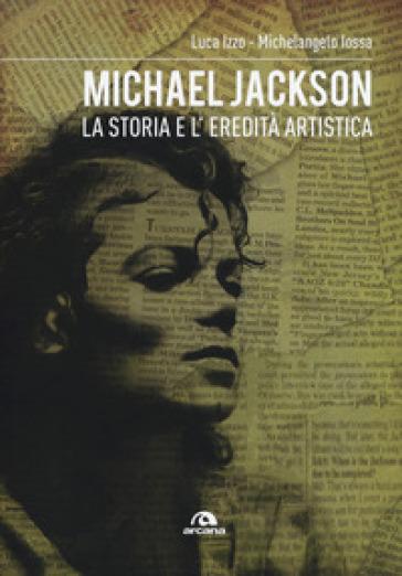 Michael Jackson. La storia e l'eredità artistica - Luca Izzo pdf epub