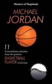 Michael Jordan: 11 Extraordinary Attitudes From The Greatest Basketball Player Of All Time