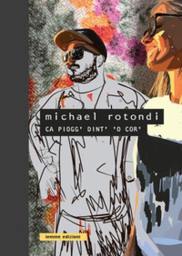 Michael Rotondi. Ca piogg' dint' 'o cor'. Ediz. illustrata - Michael Rotondi pdf epub