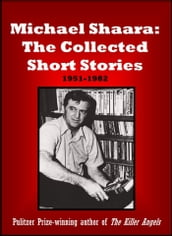 Michael Shaara: The Collected Short Stories