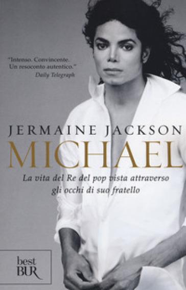 Michael. La vita del re del pop vista attraverso gli occhi di suo fratello - Jermaine Jackson pdf epub