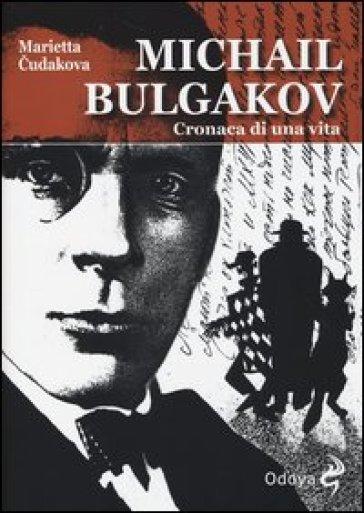 Michail Bulgakov. Cronaca di una vita - Marietta Cudakova |