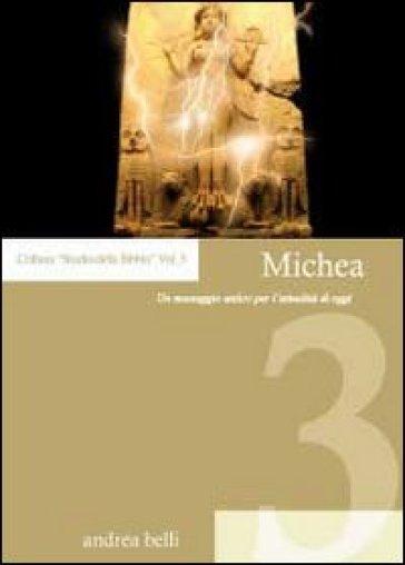 Michea. Un messaggio antico per l'attualità di oggi - Andrea Belli |