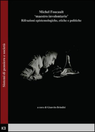 Michel Foucault. Maestro involontario. Rifrazioni epistemologiche, etiche e politiche - Gianvito Brindisi pdf epub