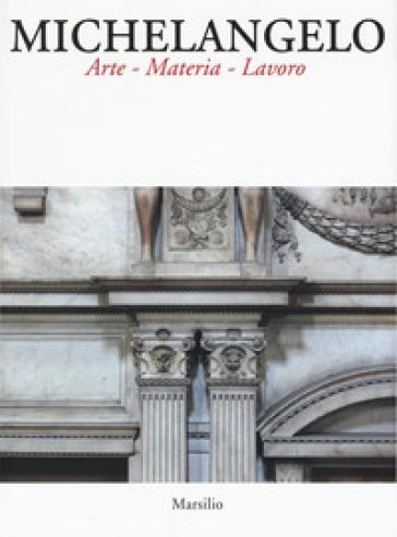Michelangelo. Arte materia lavoro. Ediz. illustrata - A. Nova |
