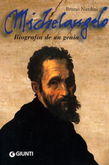 Michelangelo. Biografia de un genio. Ediz. spagnola - Bruno Nardini |