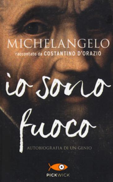 Michelangelo. Io sono fuoco - Costantino D'Orazio | Thecosgala.com