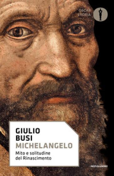 Michelangelo. Mito e solitudine del Rinascimento - Giulio Busi pdf epub