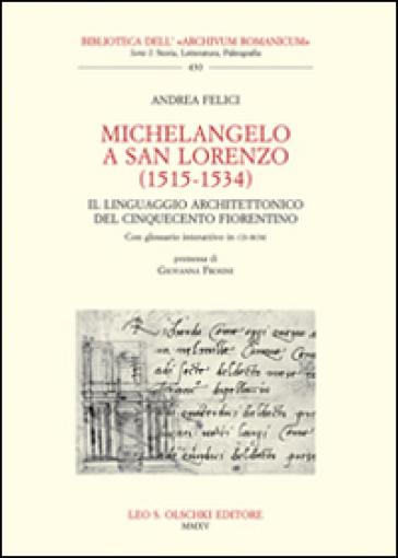 Michelangelo a San Lorenzo (1515-1534). Il linguaggio architettonico del Cinquecento fiorentino. Glossario. Con CD-ROM