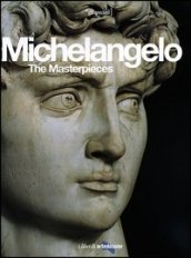 Michelangelo. The Masterpieces. Ediz. illustrata