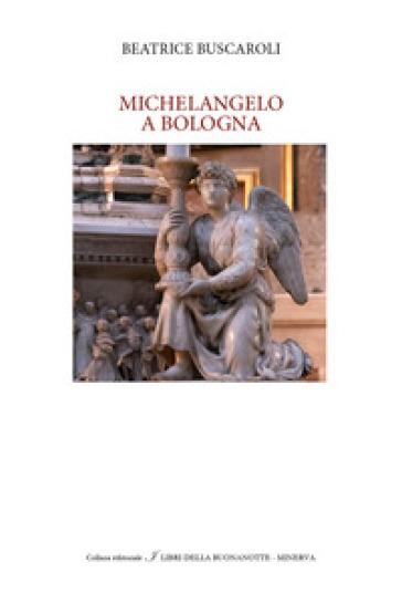 Michelangelo a Bologna - Beatrice Buscaroli   Rochesterscifianimecon.com