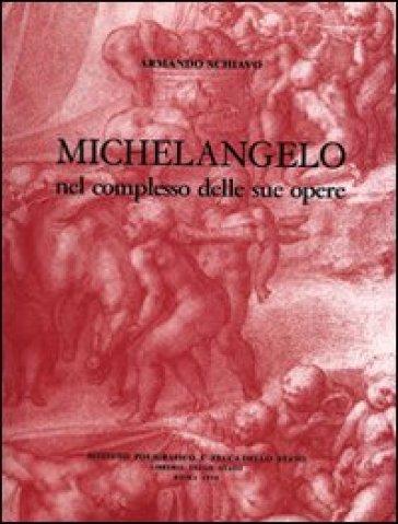 Michelangelo nel complesso delle sue opere - Armando Schiavo |