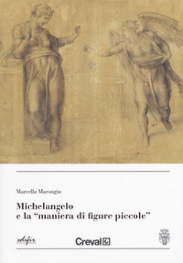 Michelangelo e la «maniera di figure piccole » - Marcella Marongiu |
