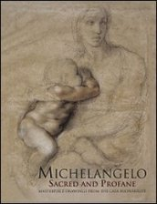 Michelangelo sacred and profane. Masterpiece drawings from the Casa Buonarroti