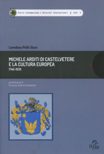 Michele Arditi di Castelvetere e la cultura europea (1746-1838) - Loredana Pellé Stani |