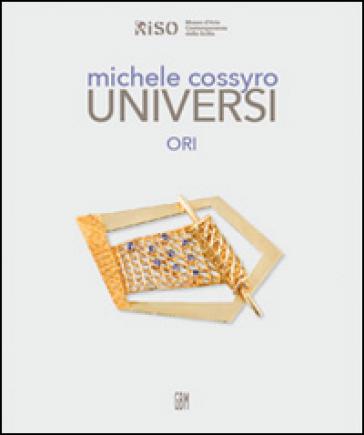 Michele Cossyro. Universi. Ori. Ediz. multilingue - B. Corà |