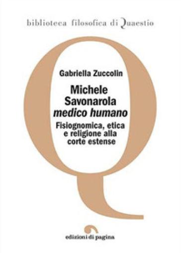 Michele Savonarola «medico humano». Fisiognomica, etica e religione alla corte estense - Gabriella Zuccolin | Rochesterscifianimecon.com