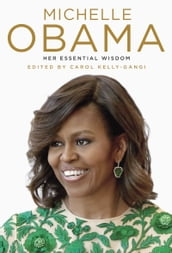 Michelle Obama: Her Essential Wisdom