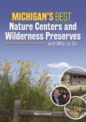 Michigan s Best Nature Centers and Wilderness Preserves and Why to Go