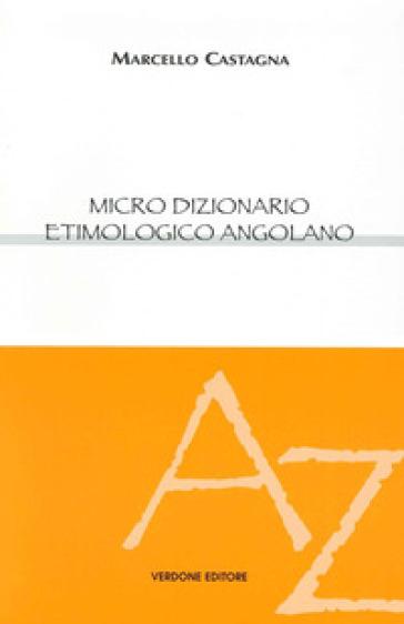 Micro dizionario etimologico angolano - Marcello Castegna | Jonathanterrington.com
