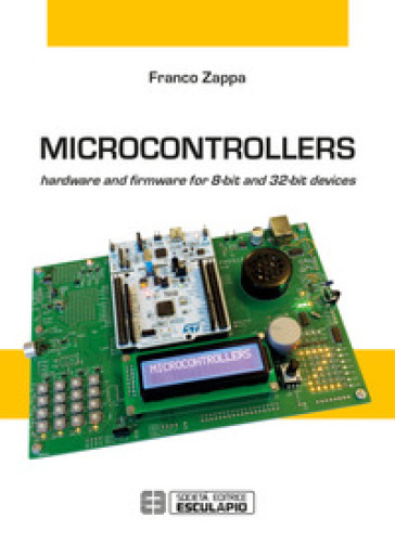 Microcontrollers. Hardware and firmware for 8-bit and 32-bit devices