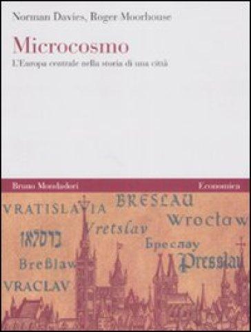 Microcosmo. L'Europa centrale nella storia di una città