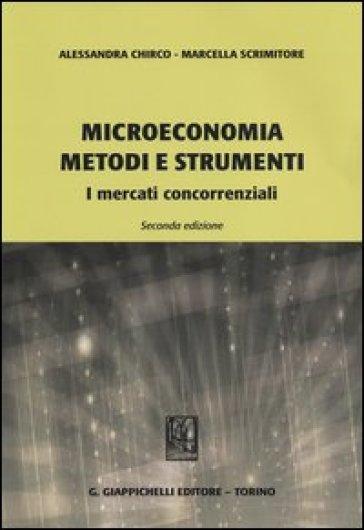 Microeconomia metodi e strumenti. I mercati concorrenziali - Alessandra Chirco   Thecosgala.com