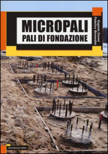 Micropali. Pali di fondazione - Eugenio Ceroni |