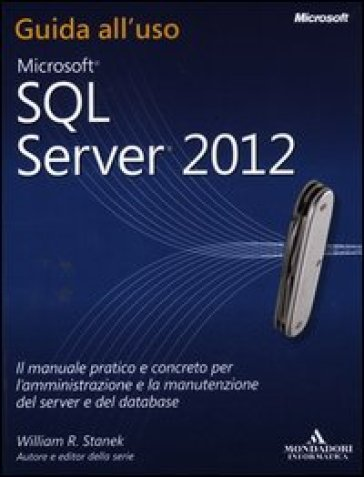 Microsoft SQL Server 2012. Guida all'uso
